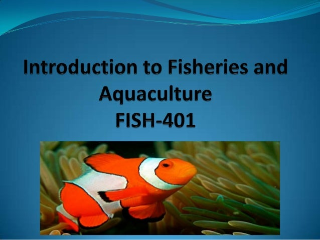  Fisheries Science: Managing understanding fisheries  Fisheries: Place, capture/ cultivate fishes,  Aquaculture: cultiv...