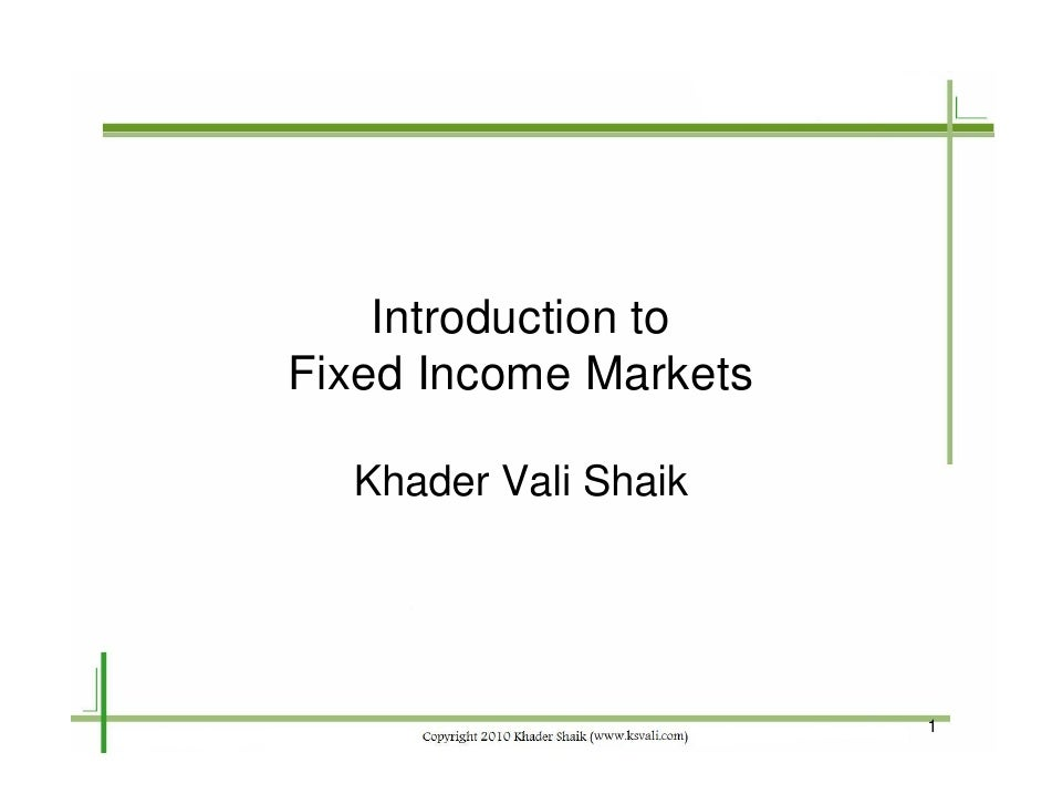 Introduction to Fixed Income Markets    Khader Vali Shaik                            1