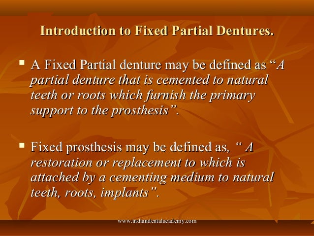 Introduction to Fixed Partial Dentures.Introduction to Fixed Partial Dentures.  A Fixed Partial denture may be defined as...