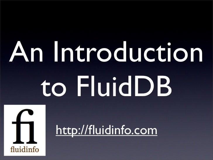 An Introduction   to FluidDB    http://fluidinfo.com