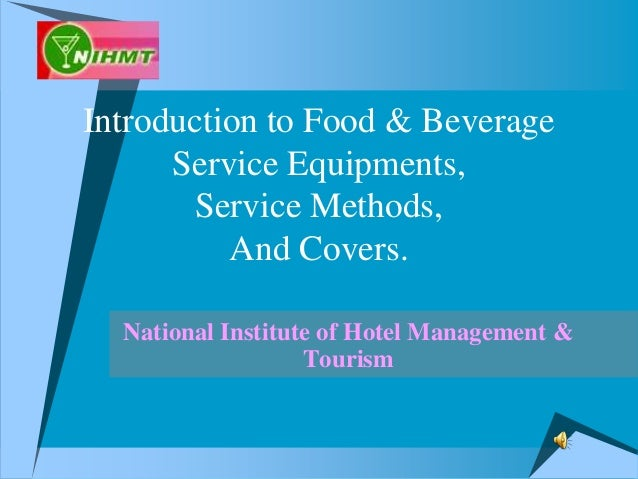 Introduction to Food & Beverage Service Equipments, Service Methods, And Covers. National Institute of Hotel Management & ...