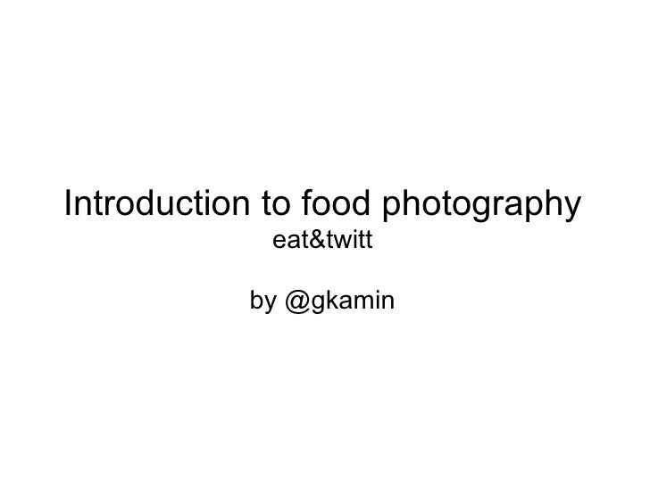 Introduction to food photography             eat&twitt             by @gkamin