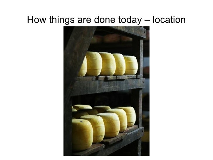 How things are done today – location