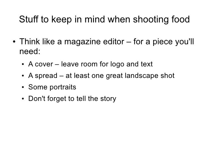 Stuff to keep in mind when shooting food  ●   Think like a magazine editor – for a piece you'll     need:     ●   A cover ...