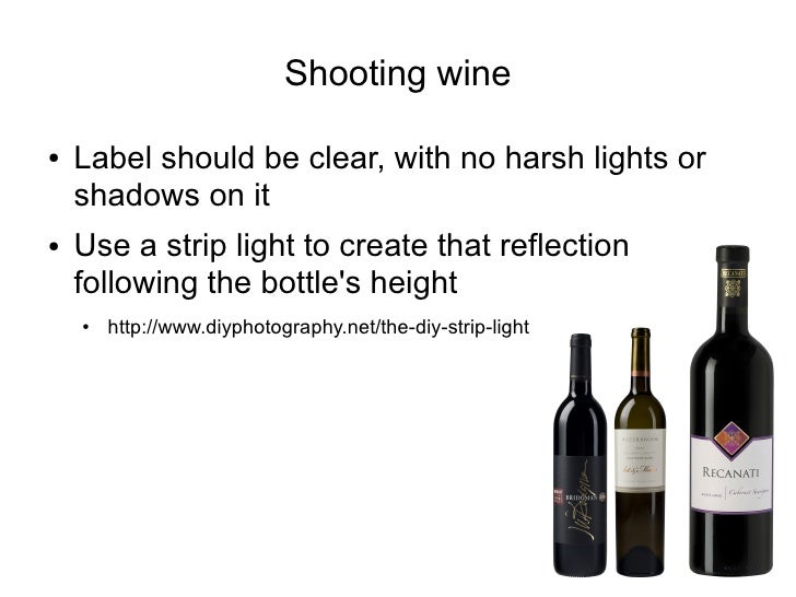 Shooting wine  ●   Label should be clear, with no harsh lights or     shadows on it ●   Use a strip light to create that r...