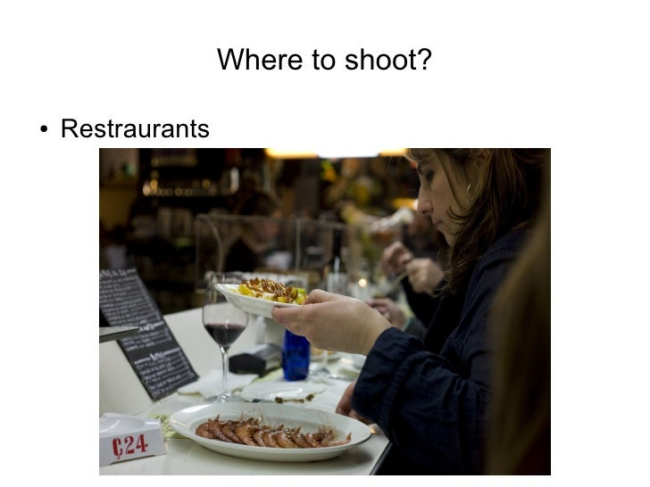 Where to shoot?  ●   Restraurants
