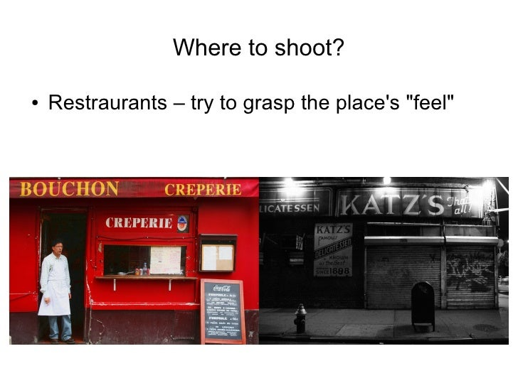 Where to shoot?  ●   Restraurants – try to grasp the place's quot;feelquot;