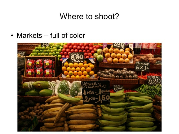 Where to shoot?  ●   Markets – full of color