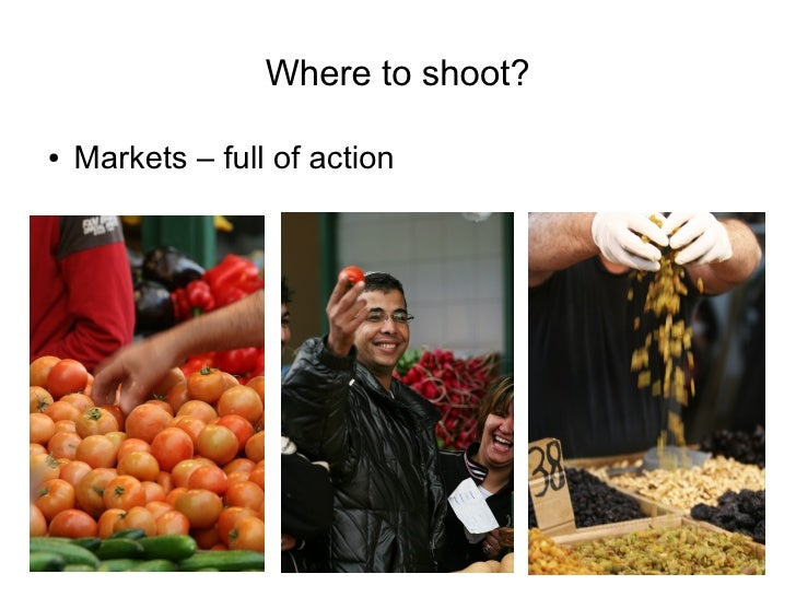 Where to shoot?  ●   Markets – full of action