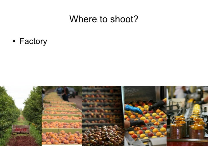 Where to shoot?  ●   Factory