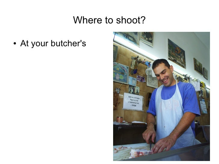Where to shoot?  ●   At your butcher's