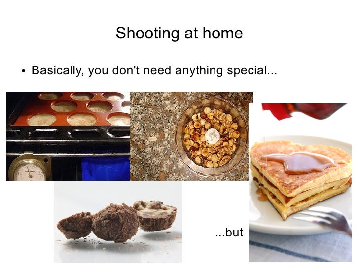 Shooting at home  ●   Basically, you don't need anything special...                                          ...but