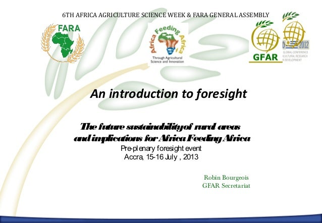 The state of foresight in food and agriculture and the roads toward improvement An introduction to foresight Robin Bourgeo...