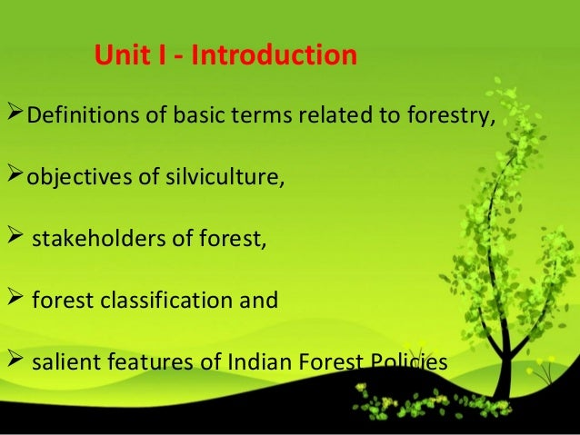 Definitions of basic terms related to forestry, objectives of silviculture,  stakeholders of forest,  forest classific...