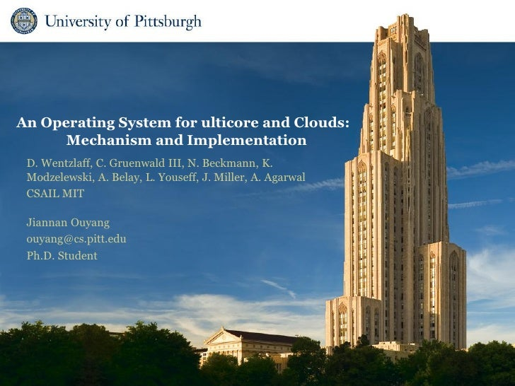An Operating System for ulticore and Clouds:      Mechanism and Implementation D. Wentzlaff, C. Gruenwald III, N. Beckmann...