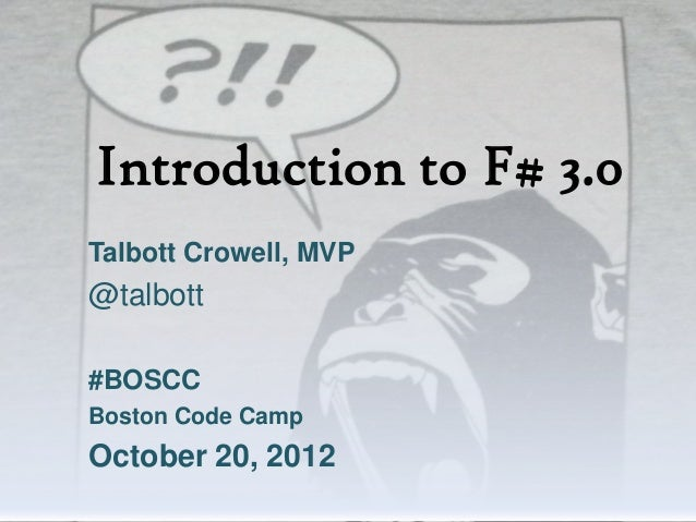 Introduction to F# 3.0Talbott Crowell, MVP@talbott#BOSCCBoston Code CampOctober 20, 2012