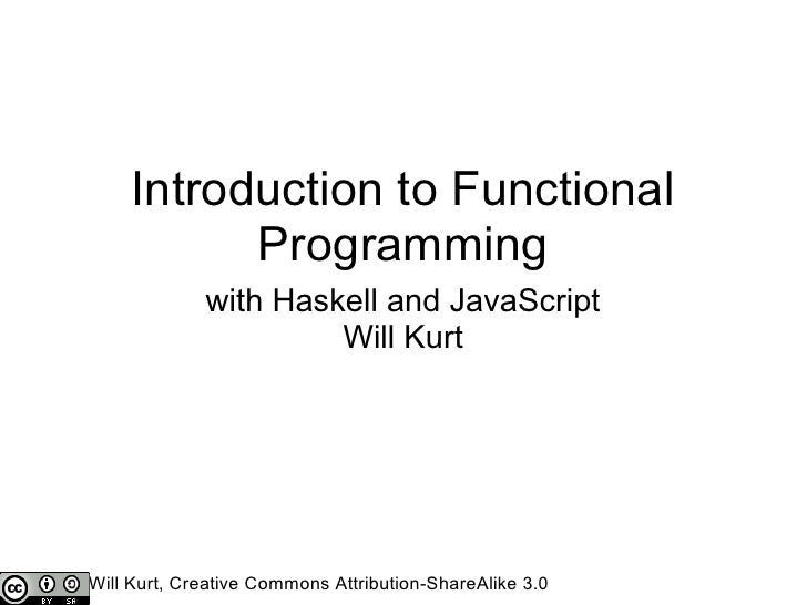 Introduction to Functional            Programming              with Haskell and JavaScript                       Will Kurt...