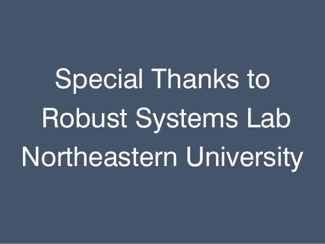 Special Thanks to Robust Systems Lab Northeastern University