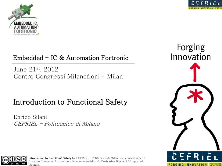 Embedded - IC & Automation FortronicJune 21st, 2012Centro Congressi Milanofiori - MilanIntroduction to Functional SafetyEn...