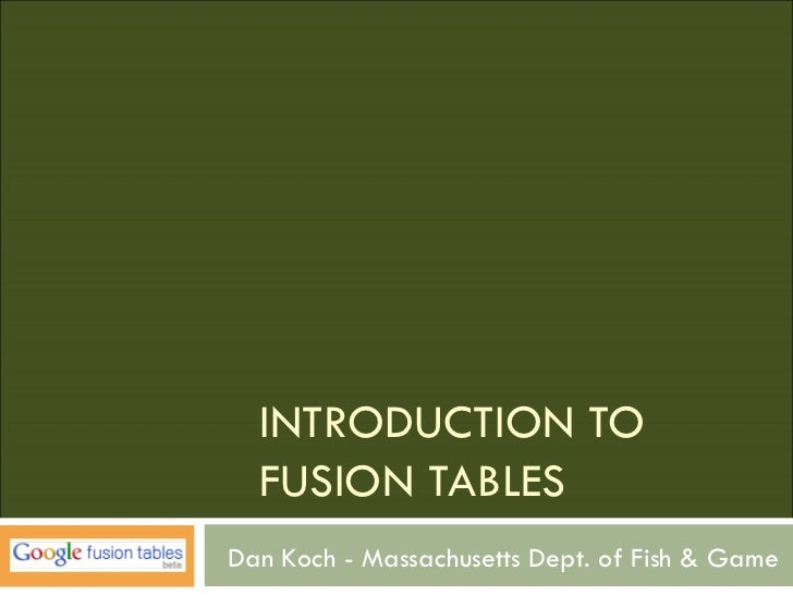 INTRODUCTION TO  FUSION TABLESDan Koch - Massachusetts Dept. of Fish & Game