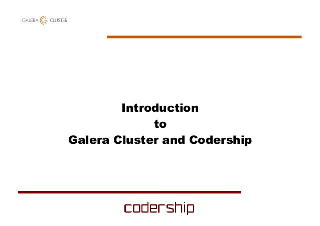 Introduction to Galera Cluster and Codership