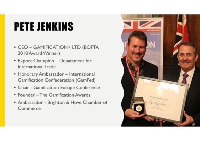 PETE JENKINS • CEO – GAMIFICATION+ LTD (BOFTA 2018 Award Winner) • Export Champion – Department for International Trade • ...