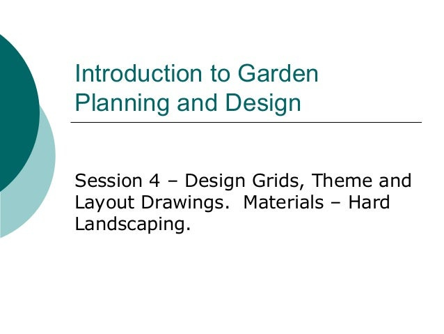 Introduction to GardenPlanning and DesignSession 4 – Design Grids, Theme andLayout Drawings. Materials – HardLandscaping.