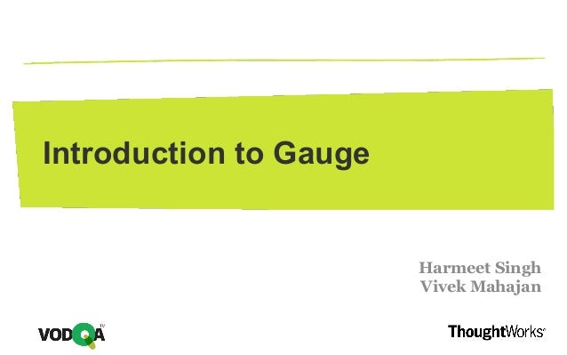 Introduction to Gauge Harmeet Singh Vivek Mahajan