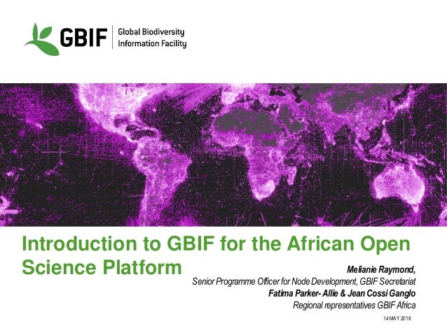 14 MAY 2018 Introduction to GBIF for the African Open Science Platform Melianie Raymond, Senior Programme Officer for Node...