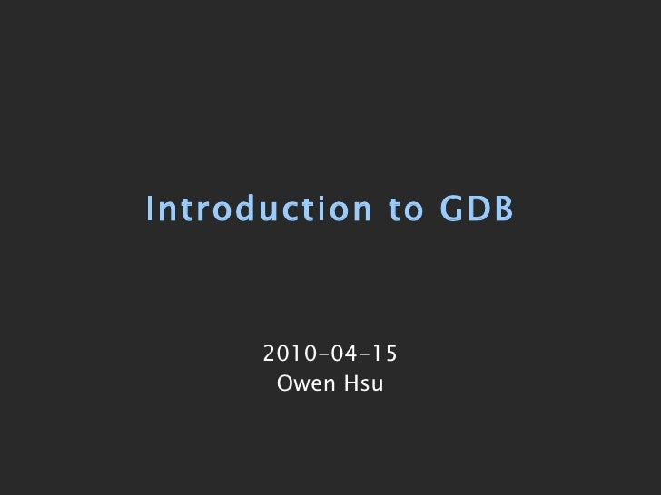 Introduction to GDB 2010-04-15 Owen Hsu