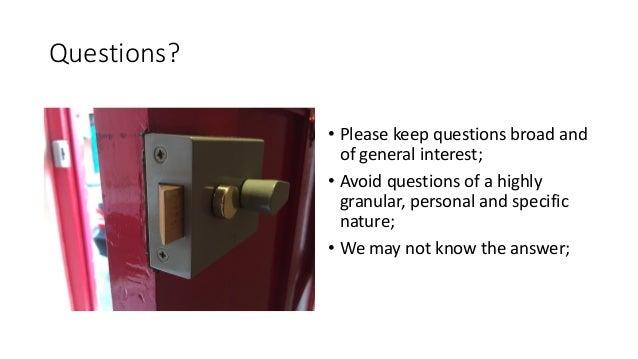 Questions? • Pleasekeepquestionsbroadand ofgeneralinterest; • Avoidquestionsofahighly granular,personalands...
