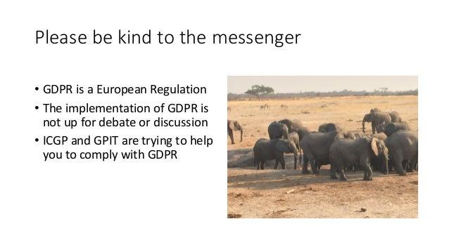 Pleasebekindtothemessenger • GDPRisaEuropeanRegulation • TheimplementationofGDPRis notupfordebateordisc...
