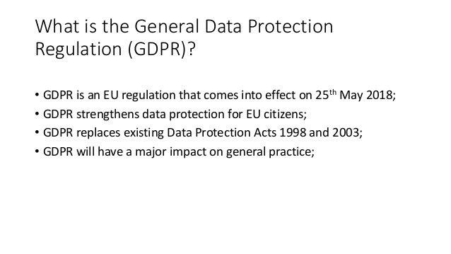 WhatistheGeneralDataProtection Regulation(GDPR)? • GDPRisanEUregulationthatcomesintoeffecton25th May2018...