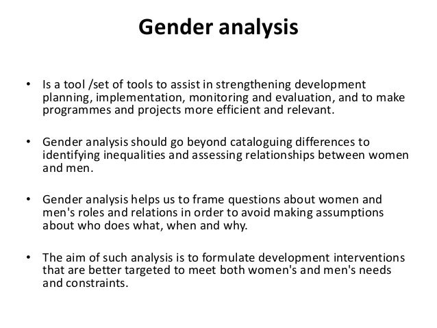 an introduction to the analysis of gender issues Gender analysis: examines the differences in women's and men's lives, including those which lead to social and economic inequity for women, and applies this understanding to policy development and service delivery.
