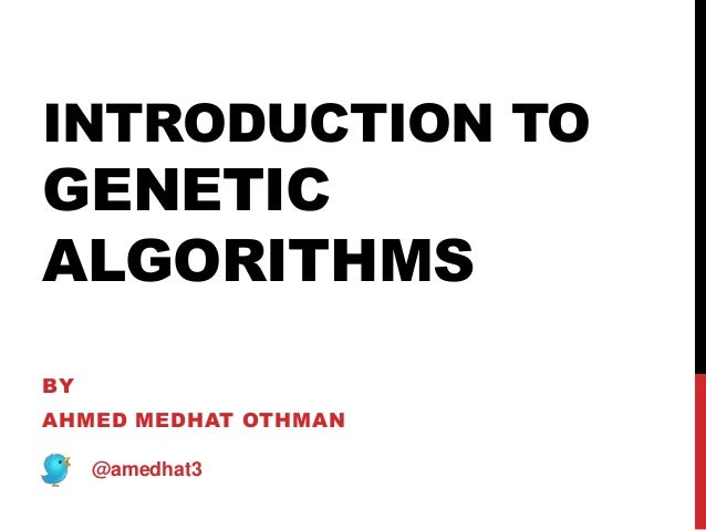 INTRODUCTION TO GENETIC ALGORITHMS BY AHMED MEDHAT OTHMAN @amedhat3