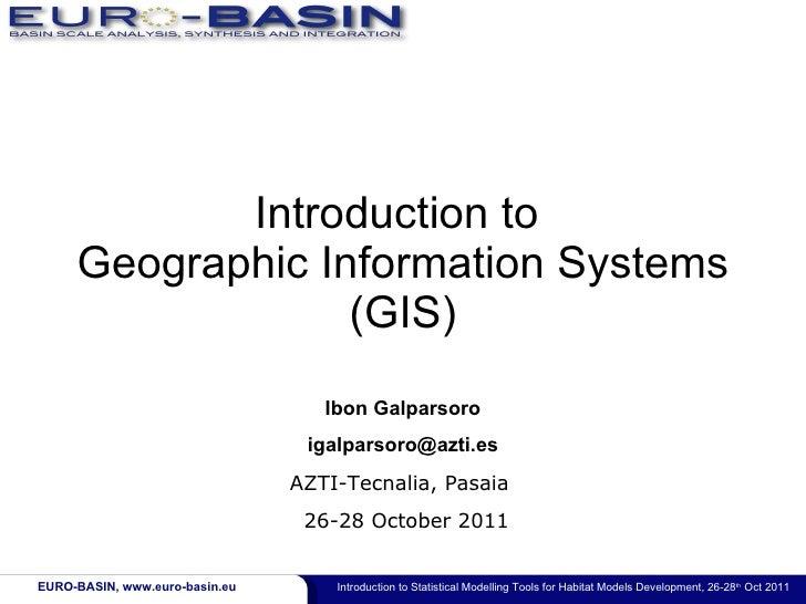 Introduction to  Geographic Information Systems (GIS) AZTI-Tecnalia, Pasaia 26-28 October 2011 Ibon Galparsoro [email_addr...