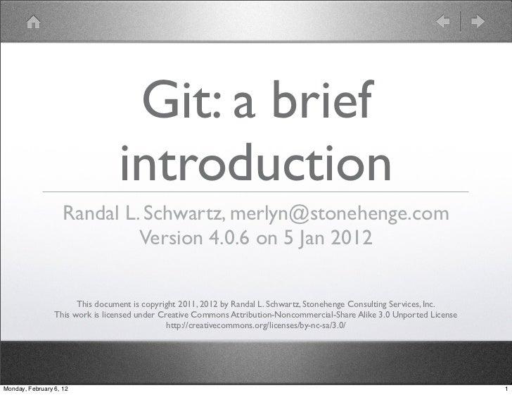 Git: a brief                                 introduction                    Randal L. Schwartz, merlyn@stonehenge.com    ...