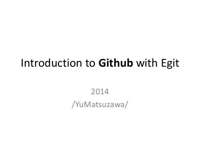 Introduction to Github with Egit 2014 /YuMatsuzawa/