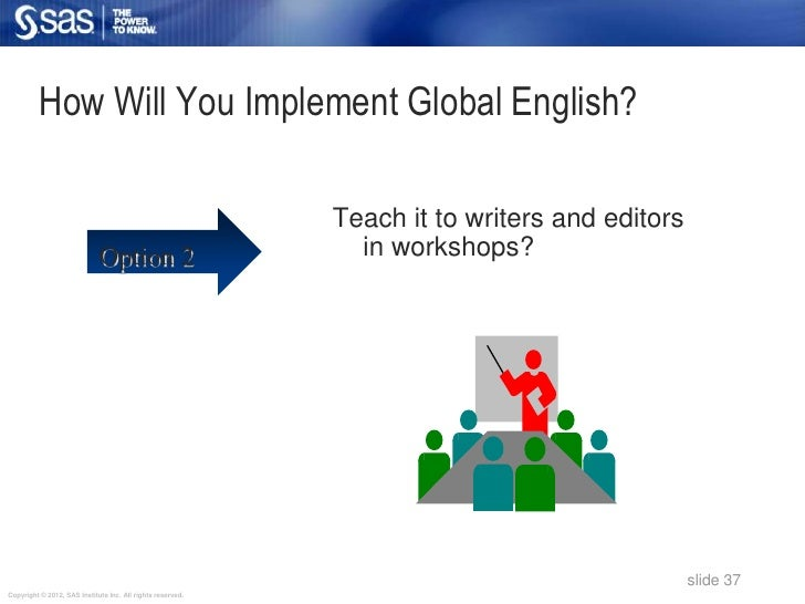 How Will You Implement Global English?                                                            Teach it to writers and ...