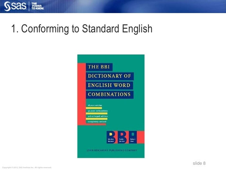 1. Conforming to Standard English                                                            slide 8Copyright © 2012, SAS ...