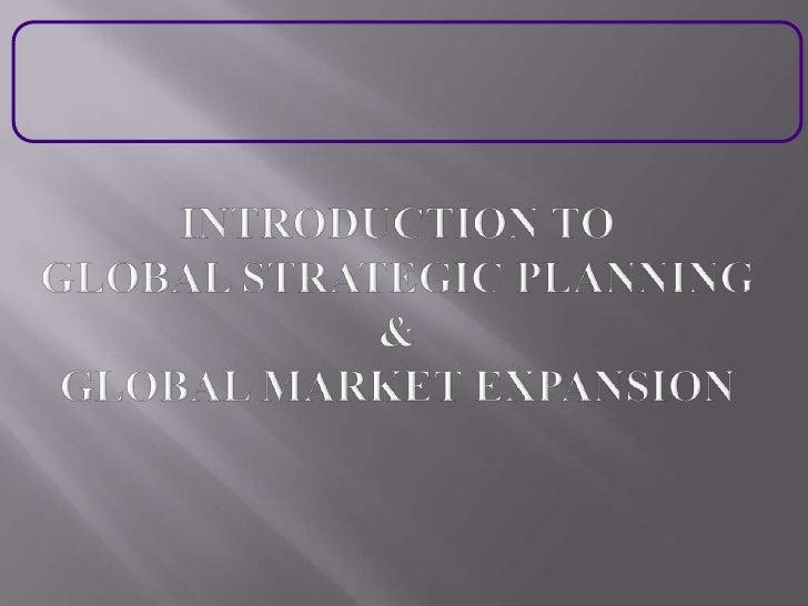 Introduction to Global Strategic Planning &Global Market Expansion <br />