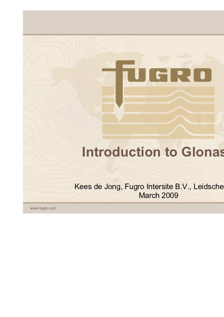Introduction to Glonass                Kees de Jong, Fugro Intersite B.V., Leidschendam                                 Ma...