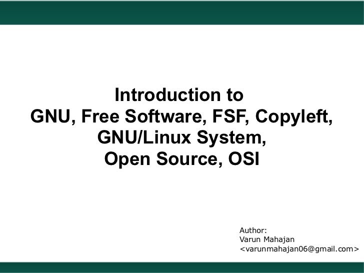 Introduction toGNU, Free Software, FSF, Copyleft,       GNU/Linux System,       Open Source, OSI                       Aut...