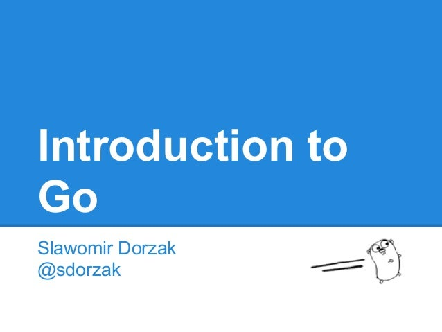 Introduction toGoSlawomir Dorzak@sdorzak