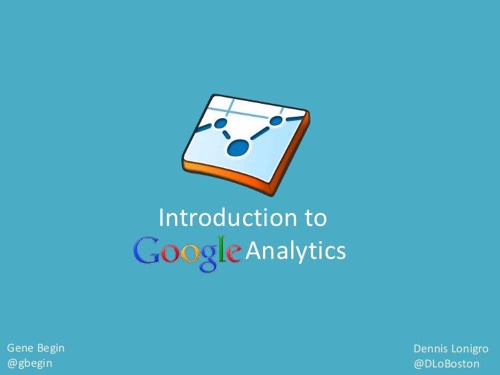 Introduction to                    AnalyticsGene Begin                      Dennis Lonigro@gbegin                         ...
