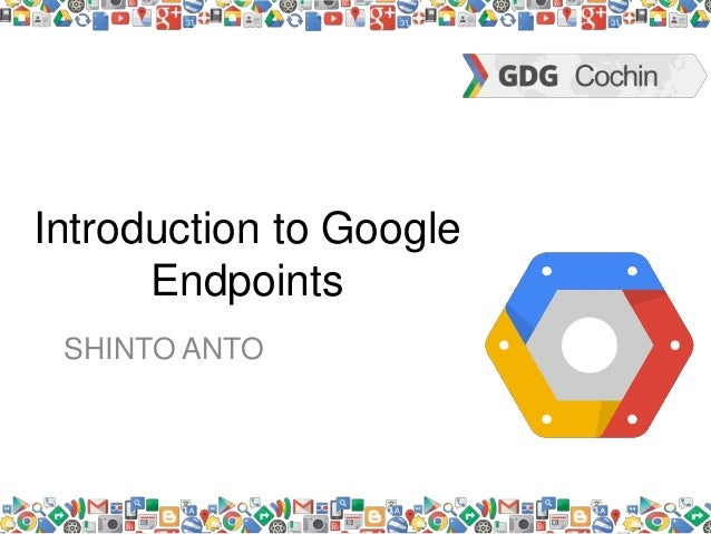 Introduction to Google Endpoints SHINTO ANTO