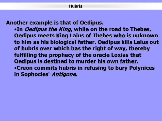 oedipus the king and hubris In sophocles' antigone, when oedipus stepped down as king of thebes, he gave the kingdom to his two sons, eteocles and polynices.