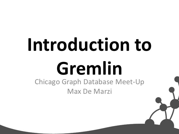 Introduction to       Gremlin Chicago Graph Database Meet-Up         Max De Marzi