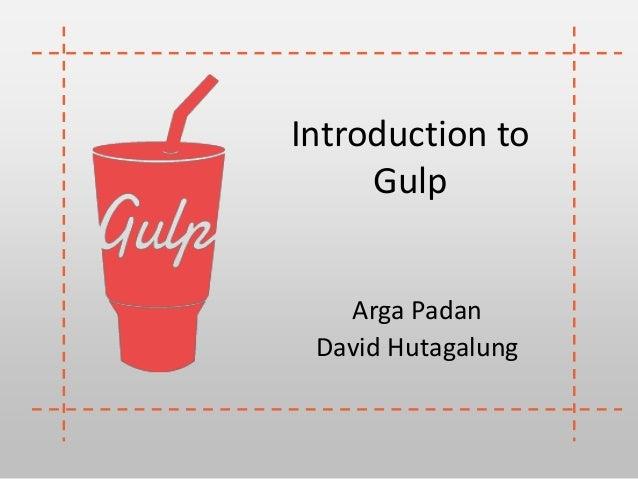 Introduction to Gulp Arga Padan David Hutagalung