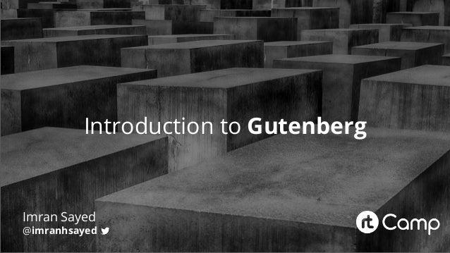 Introduction to Gutenberg Imran Sayed @imranhsayed